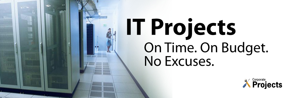 IT Projects. On Time. On Budget. No Excuses.