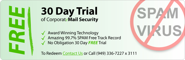 30-day trial of CorporateMail Security. Award-winning technology, amazing 99.7% spam-free track record, no oblication 30-day free trial. Email or call for details.