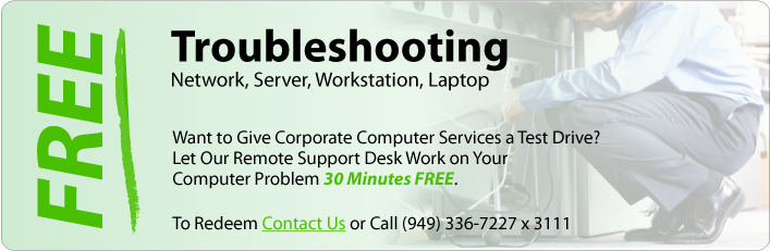 Troubleshooting network, server, workstation, laptop. Want to give Corporate Computer Services a test Drive/ Let our remote support desk work on your computer problem 30 minutes free. Email or call for details.