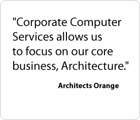Corporate Computer Services allows us to focus on our core business, Architecture. - Architects Orange