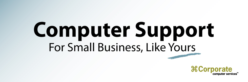 Computer Support For Small Business, Like Yours. Corporate Computer Services