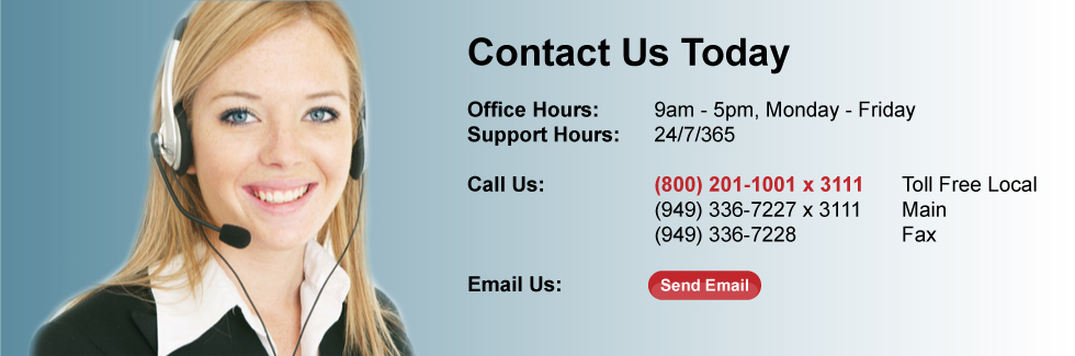 Contact Us Today:  Office Hours: 9am - 5pm, Monday - Friday. Support Hours: 24/7/365. Call us (800) 201-1001 x 3111 Toll Free Local.  (949) 336-7227 x 3111 Main. (949) 336-7228 Fax.  Email Us.